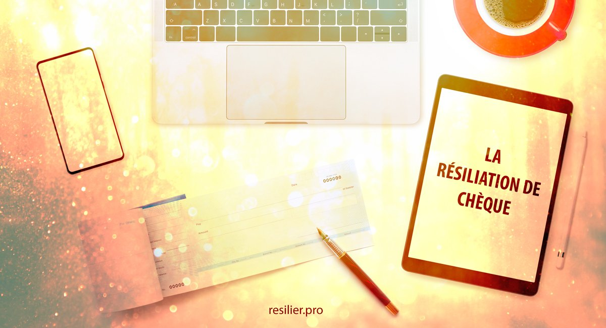 La résiliation de chèque